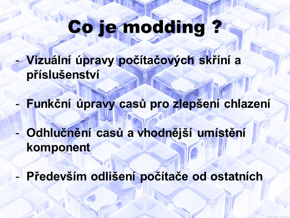 Vznik casemoddingu -Podobně jako u tuningu aut se jedná o chuť odlišit se od ostatních.