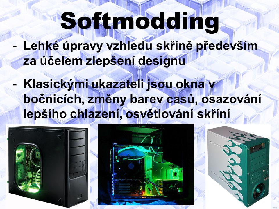 Softmodding -Lehké úpravy vzhledu skříně především za účelem zlepšení designu -Klasickými ukazateli jsou okna v bočnicích, změny barev casů, osazování lepšího chlazení, osvětlování skříní