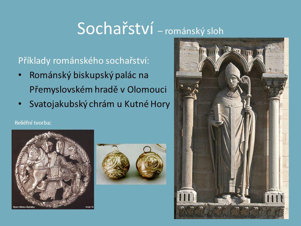 Sochařství – románský sloh Příklady románského sochařství: • Románský biskupský palác na Přemyslovském hradě v Olomouci • Svatojakubský chrám u Kutné