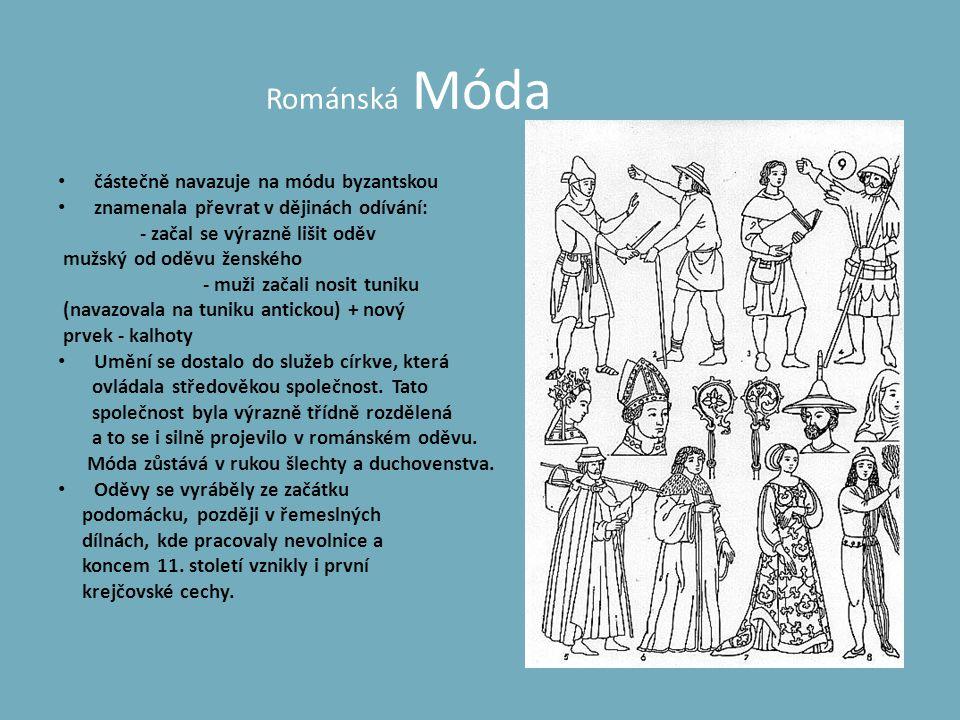 Románská Móda • částečně navazuje na módu byzantskou • znamenala převrat v dějinách odívání: - začal se výrazně lišit oděv mužský od oděvu ženského -