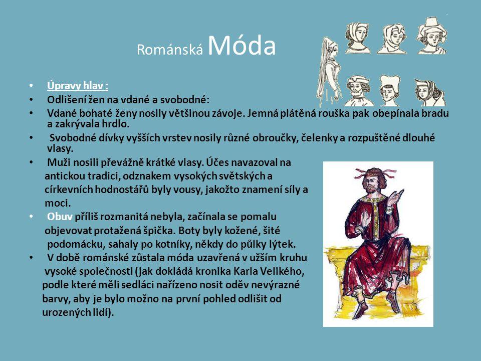 Románská Móda • Úpravy hlav : • Odlišení žen na vdané a svobodné: • Vdané bohaté ženy nosily většinou závoje. Jemná plátěná rouška pak obepínala bradu