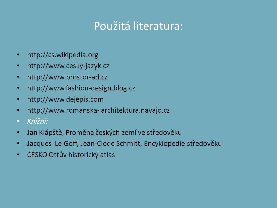 Použitá literatura: • http://cs.wikipedia.org • http://www.cesky-jazyk.cz • http://www.prostor-ad.cz • http://www.fashion-design.blog.cz • http://www.