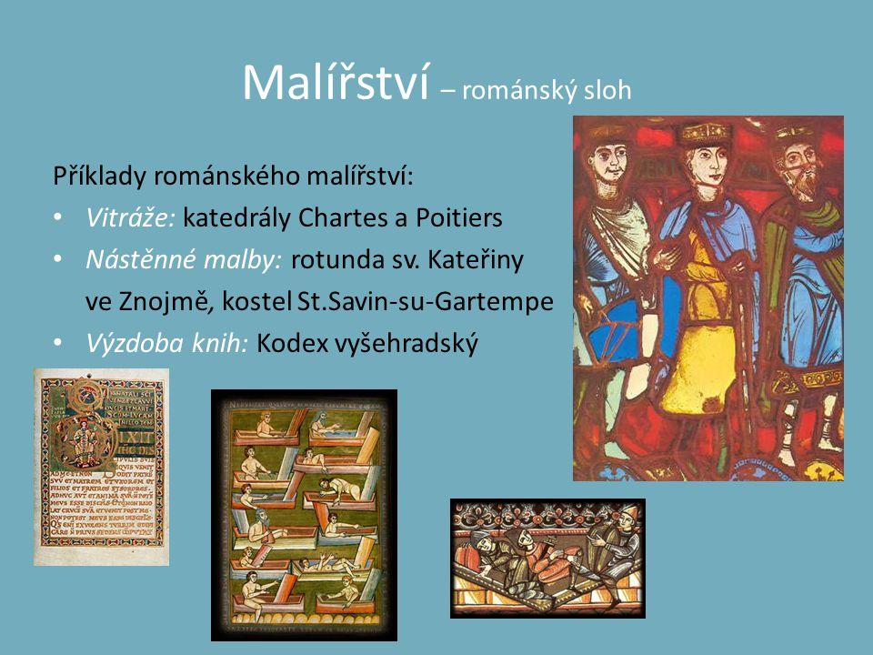 Malířství – románský sloh Příklady románského malířství: • Vitráže: katedrály Chartes a Poitiers • Nástěnné malby: rotunda sv. Kateřiny ve Znojmě, kos