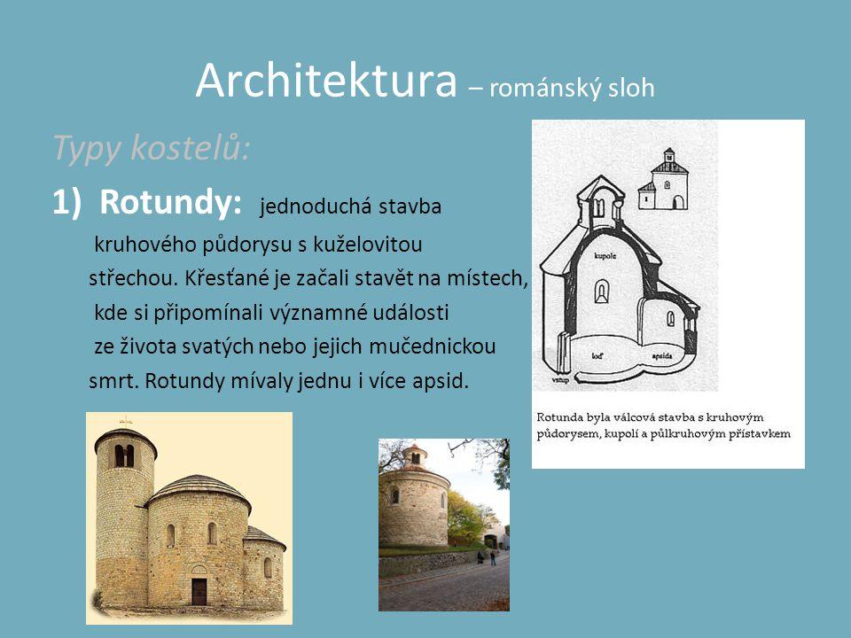 Architektura – románský sloh Typy kostelů: 1)Rotundy: jednoduchá stavba kruhového půdorysu s kuželovitou střechou. Křesťané je začali stavět na místec