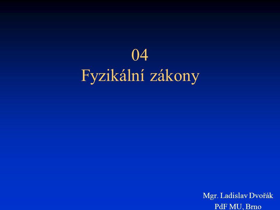 04 Fyzikální zákony Mgr. Ladislav Dvořák PdF MU, Brno