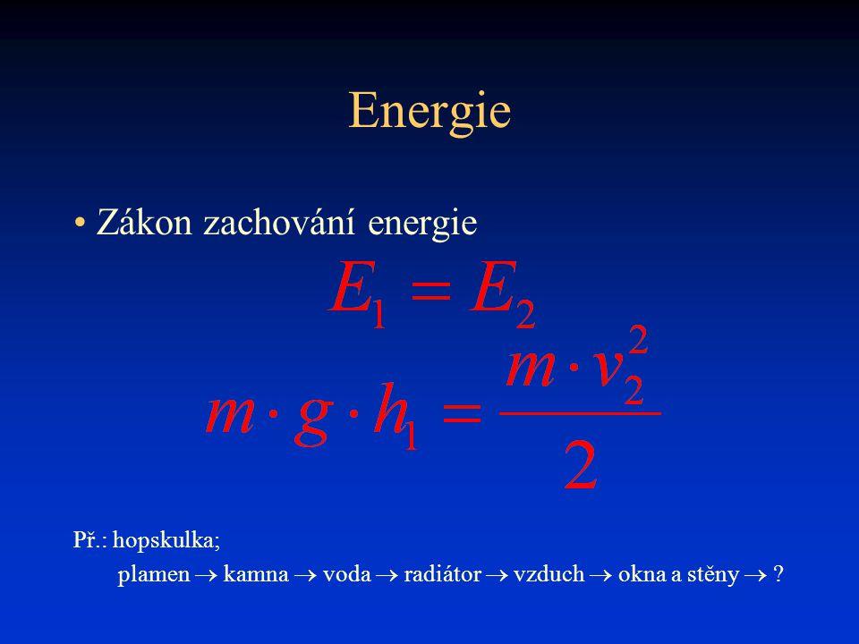 Energie • Zákon zachování energie Př.: hopskulka; plamen  kamna  voda  radiátor  vzduch  okna a stěny  ?