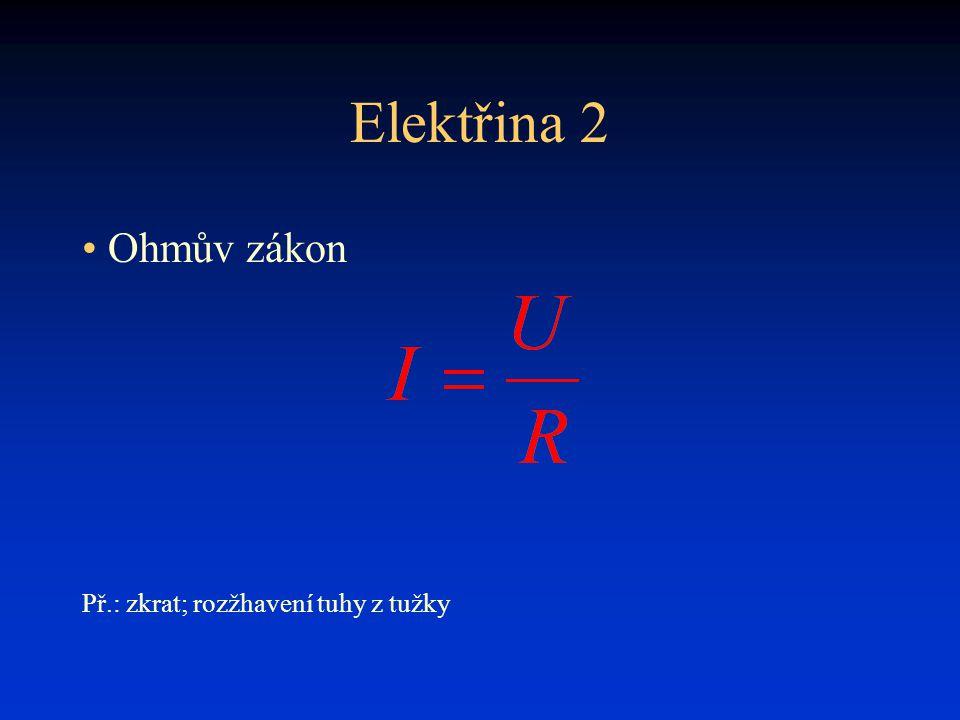 Elektřina 2 • Ohmův zákon Př.: zkrat; rozžhavení tuhy z tužky