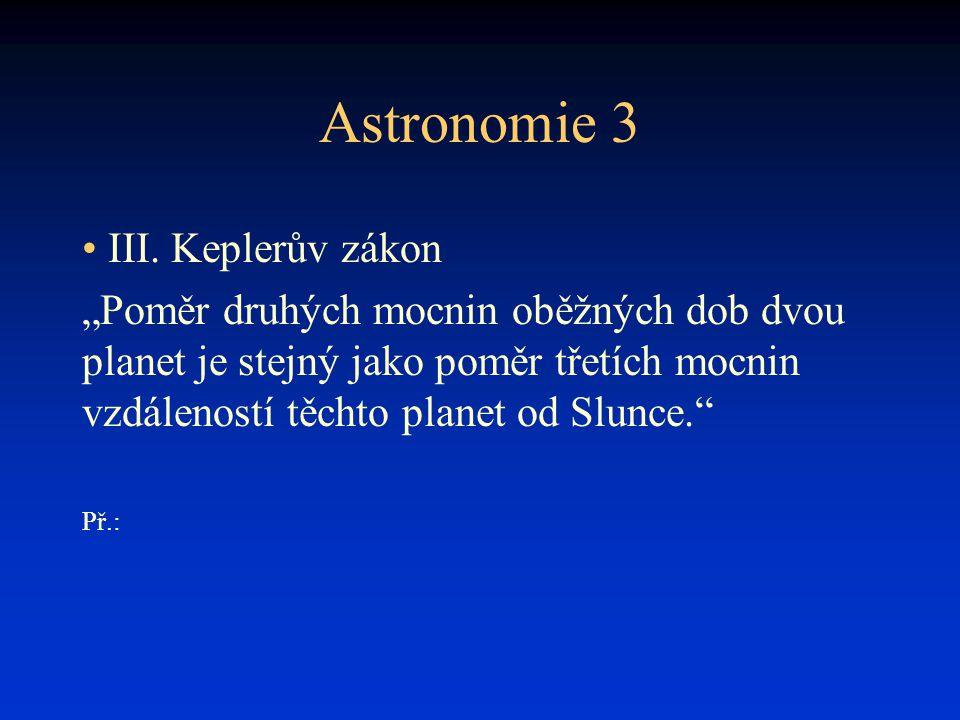 """Astronomie 3 • III. Keplerův zákon """"Poměr druhých mocnin oběžných dob dvou planet je stejný jako poměr třetích mocnin vzdáleností těchto planet od Slu"""