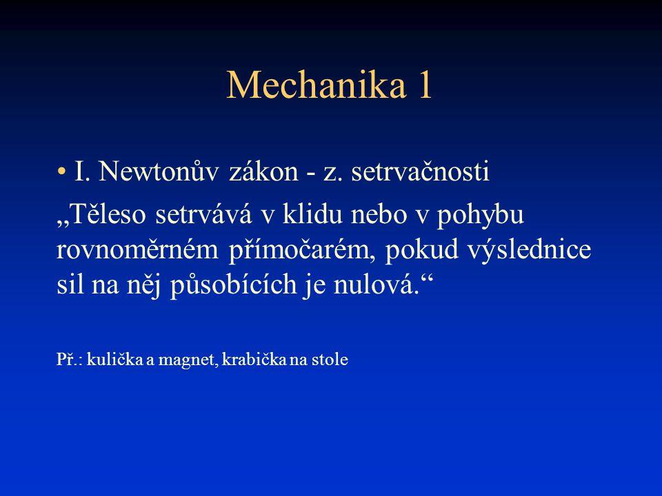"""Mechanika 1 • I. Newtonův zákon - z. setrvačnosti """"Těleso setrvává v klidu nebo v pohybu rovnoměrném přímočarém, pokud výslednice sil na něj působícíc"""