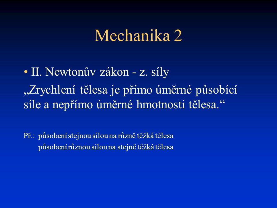 """Mechanika 2 • II. Newtonův zákon - z. síly """"Zrychlení tělesa je přímo úměrné působící síle a nepřímo úměrné hmotnosti tělesa."""" Př.:působení stejnou si"""