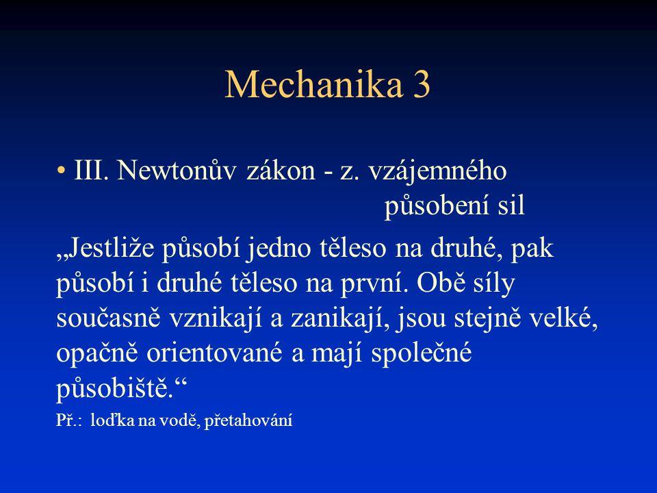 """Mechanika 3 • III. Newtonův zákon - z. vzájemného působení sil """"Jestliže působí jedno těleso na druhé, pak působí i druhé těleso na první. Obě síly so"""