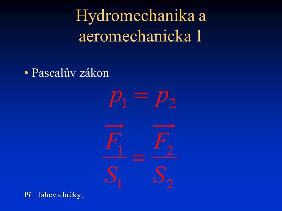 """Hydromechanika a aeromechanicka 2 • Archimédův zákon """"Těleso ponořené do kapaliny je nadlehčováno vztlakovou silou, která je stejně velká jako tíha kapaliny o stejném objemu, jako ponořená část tělesa. Př.:Karteziánek, kulička v Hg"""