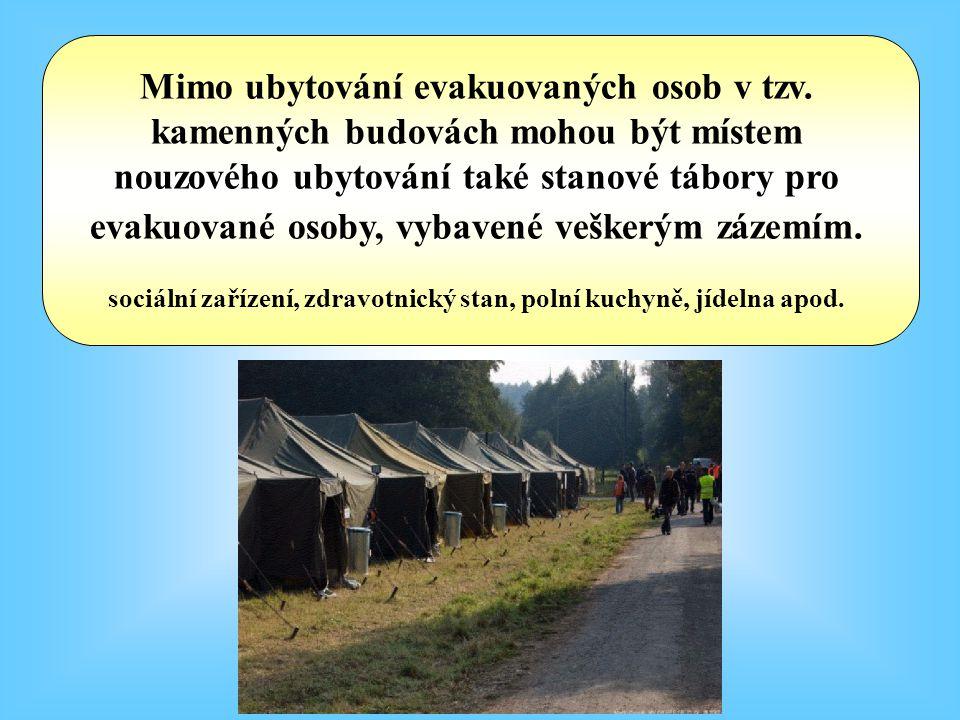 Mimo ubytování evakuovaných osob v tzv. kamenných budovách mohou být místem nouzového ubytování také stanové tábory pro evakuované osoby, vybavené veš