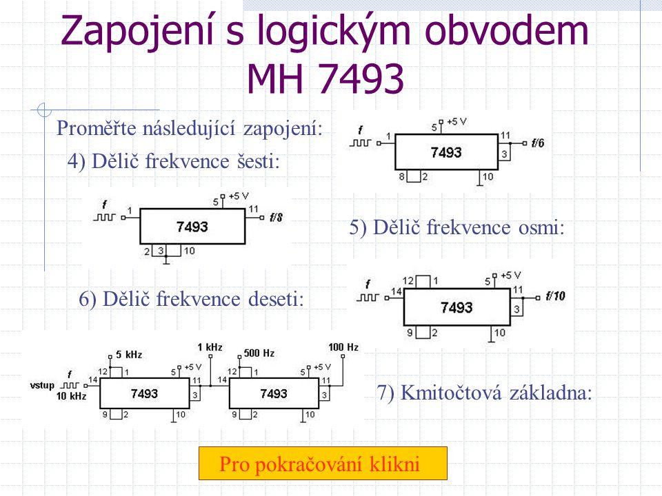Logický obvod MH 7493 Pro pokračování klikni Významy jednotlivých vývodů logického obvodu MH 7493: Proměřte následující zapojení: 1) Dělič frekvence d