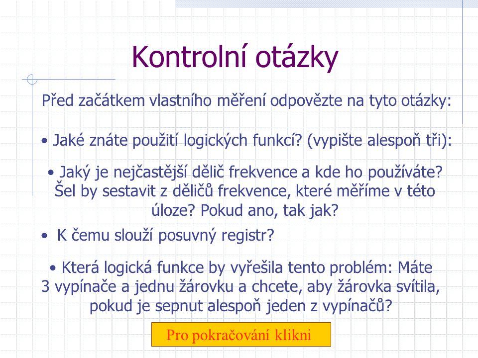Úloha č. 8: Logické obvody - využití V této úloze Vás čekají tyto úkoly: Veškeré změřené údaje zapisujte do připravených formulářů, které najdete na i