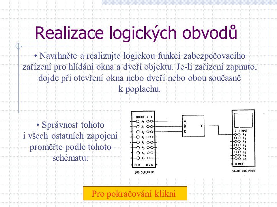 Kontrolní otázky Před začátkem vlastního měření odpovězte na tyto otázky: Pro pokračování klikni • Jaké znáte použití logických funkcí? (vypište alesp