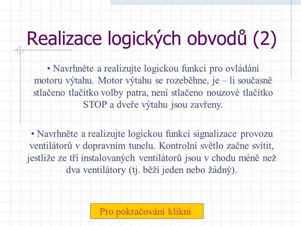 Realizace logických obvodů • N• Navrhněte a realizujte logickou funkci zabezpečovacího zařízení pro hlídání okna a dveří objektu. Je-li zařízení zapnu