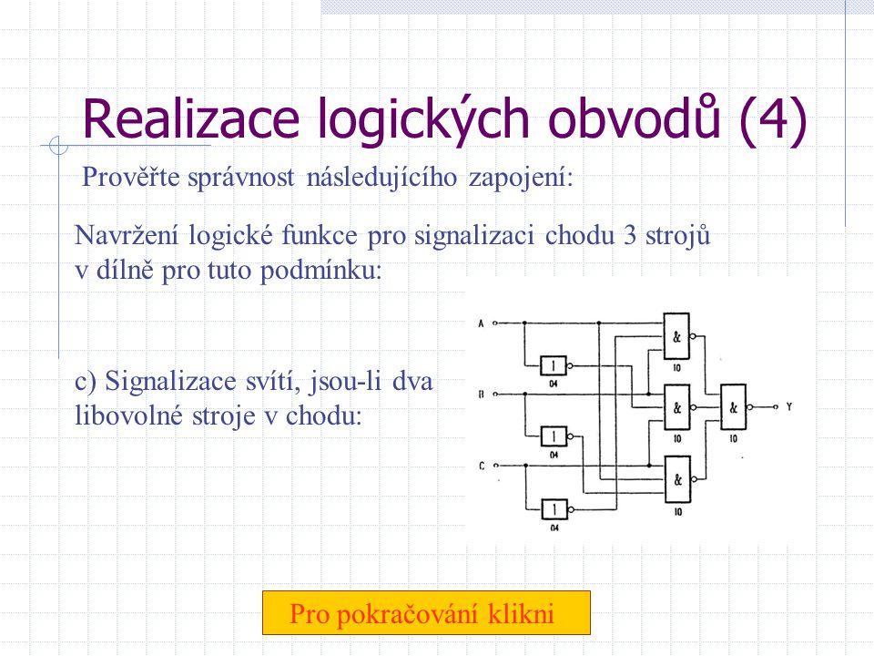 Realizace logických obvodů (3) Prověřte správnost následujících zapojení: Navržení logické funkce pro signalizaci chodu 3 strojů v dílně pro tyto podm