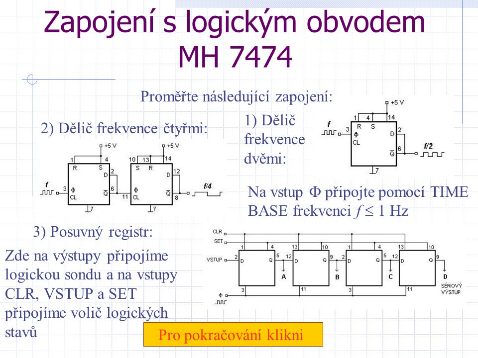 Logický obvod MH 7474 Pro ověření správnosti všech následujících zapojení použijeme toto zapojení: Významy jednotlivých vývodů logického obvodu MH 747