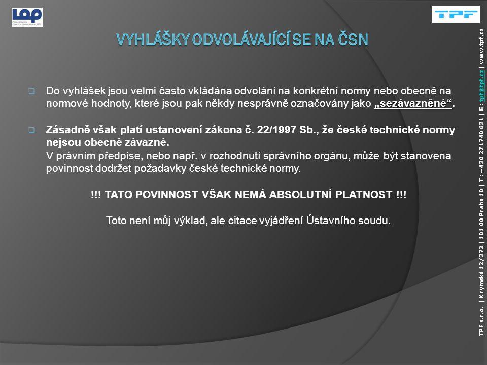  Povinností projektanta a realizační firmy je dodržování zákonů a vyhlášek MMR ČR v platném znění.