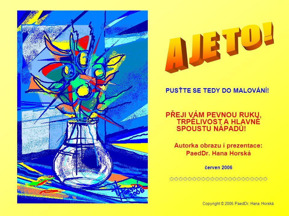 Copyright © 2006 PaedDr.Hana Horská PUSŤTE SE TEDY DO MALOVÁNÍ.