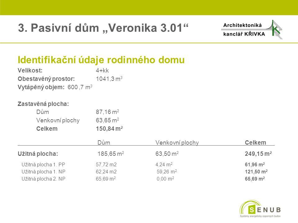 """3. Pasivní dům """"Veronika 3.01"""" oIdentifikační údaje rodinného domu oVelikost: 4+kk oObestavěný prostor:1041,3 m 3 oVytápěný objem: 600,7 m 3 oZastavěn"""