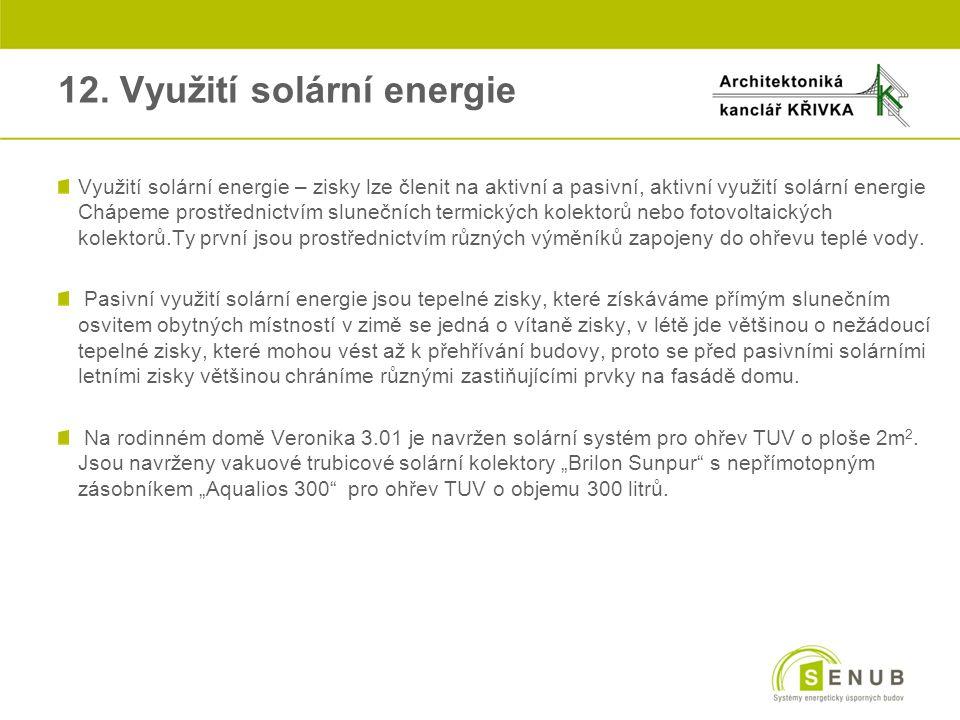 12. Využití solární energie Využití solární energie – zisky lze členit na aktivní a pasivní, aktivní využití solární energie Chápeme prostřednictvím s