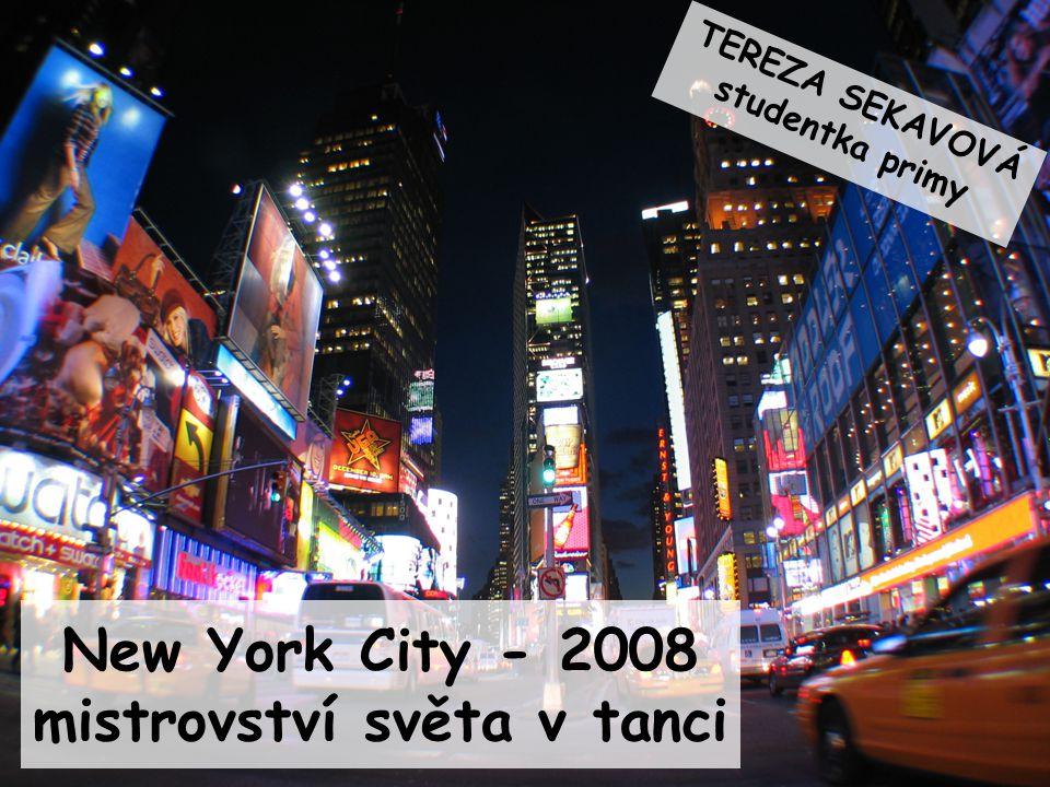 New York City - 2008 mistrovství světa v tanci TEREZA SEKAVOVÁ studentka primy