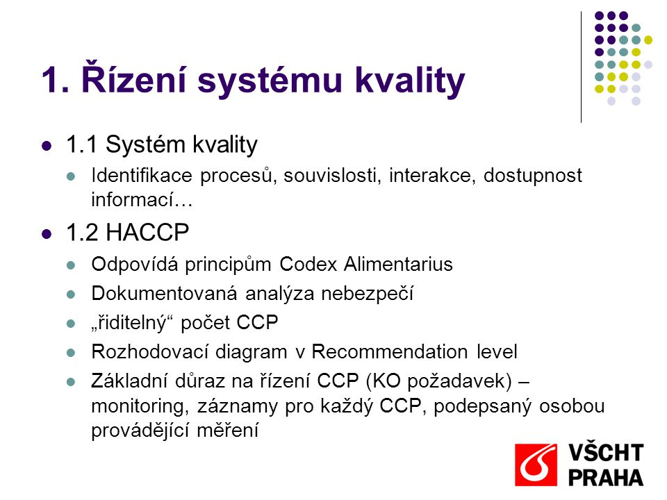 1. Řízení systému kvality  1.1 Systém kvality  Identifikace procesů, souvislosti, interakce, dostupnost informací…  1.2 HACCP  Odpovídá principům