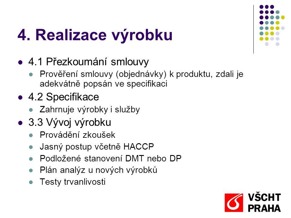 4. Realizace výrobku  4.1 Přezkoumání smlouvy  Prověření smlouvy (objednávky) k produktu, zdali je adekvátně popsán ve specifikaci  4.2 Specifikace