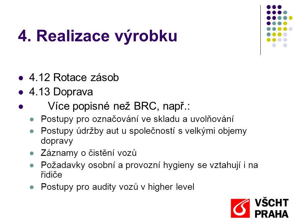  4.12 Rotace zásob  4.13 Doprava  Více popisné než BRC, např.:  Postupy pro označování ve skladu a uvolňování  Postupy údržby aut u společností s