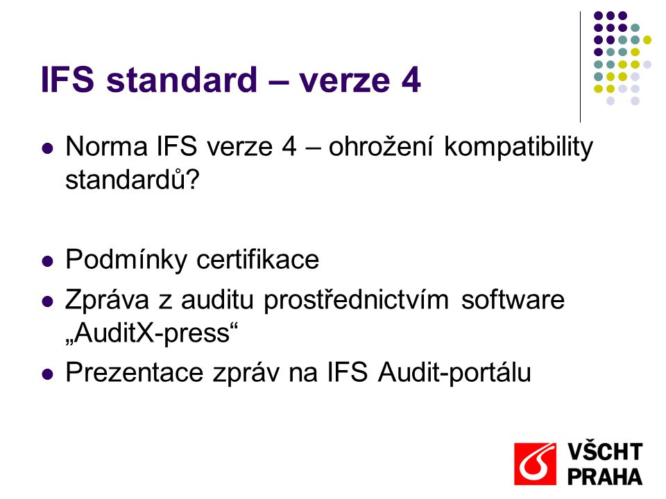 """IFS standard – verze 4  Norma IFS verze 4 – ohrožení kompatibility standardů?  Podmínky certifikace  Zpráva z auditu prostřednictvím software """"Audi"""