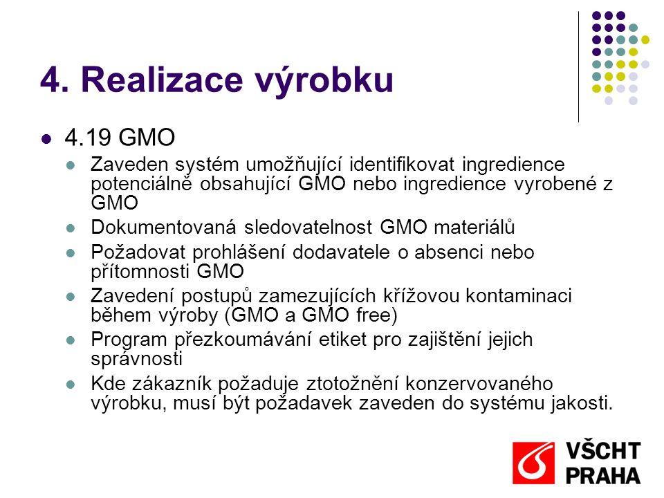 4. Realizace výrobku  4.19 GMO  Zaveden systém umožňující identifikovat ingredience potenciálně obsahující GMO nebo ingredience vyrobené z GMO  Dok