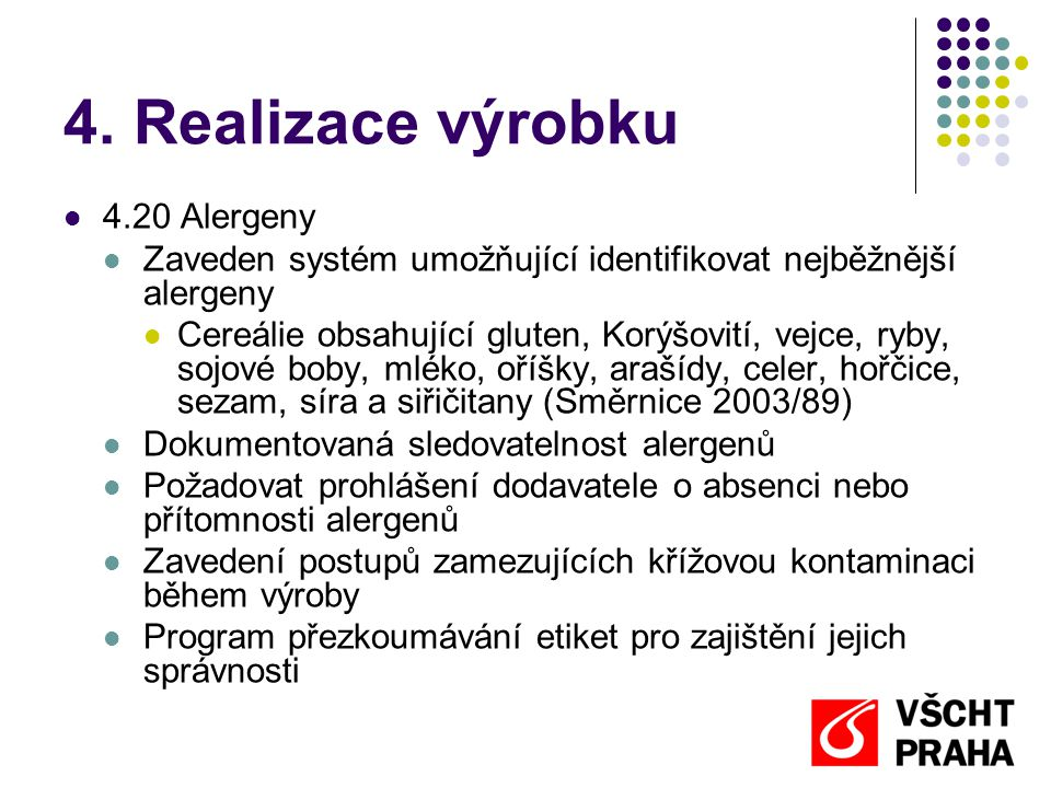 4. Realizace výrobku  4.20 Alergeny  Zaveden systém umožňující identifikovat nejběžnější alergeny  Cereálie obsahující gluten, Korýšovití, vejce, r