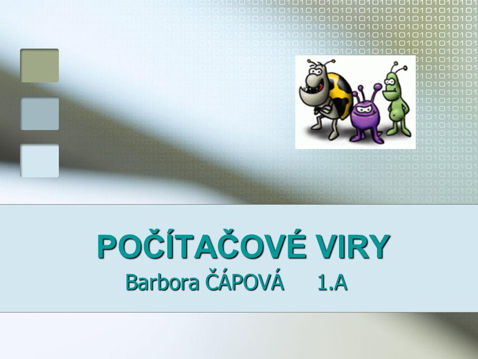 POČÍTAČOVÉ VIRY Barbora ČÁPOVÁ1.A