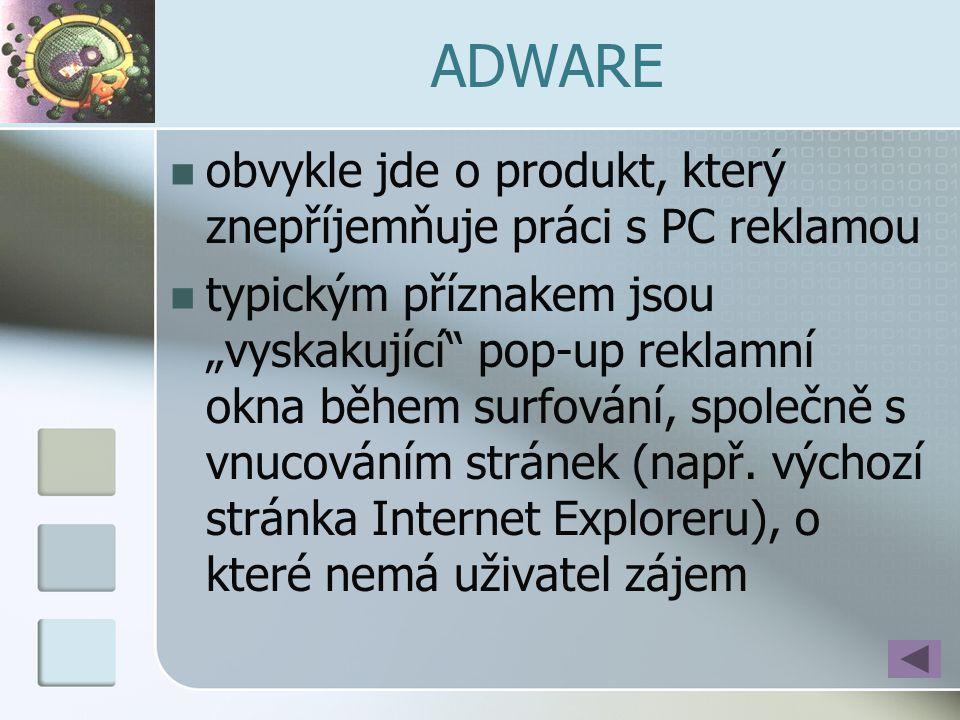 """ADWARE  obvykle jde o produkt, který znepříjemňuje práci s PC reklamou  typickým příznakem jsou """"vyskakující"""" pop-up reklamní okna během surfování,"""