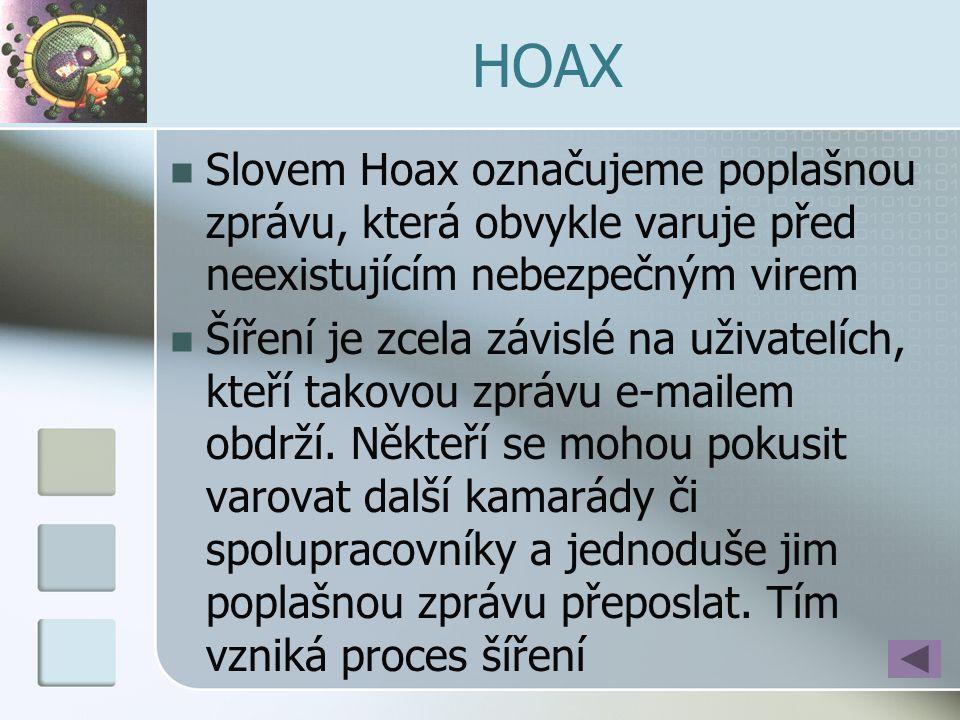 HOAX  Slovem Hoax označujeme poplašnou zprávu, která obvykle varuje před neexistujícím nebezpečným virem  Šíření je zcela závislé na uživatelích, kt