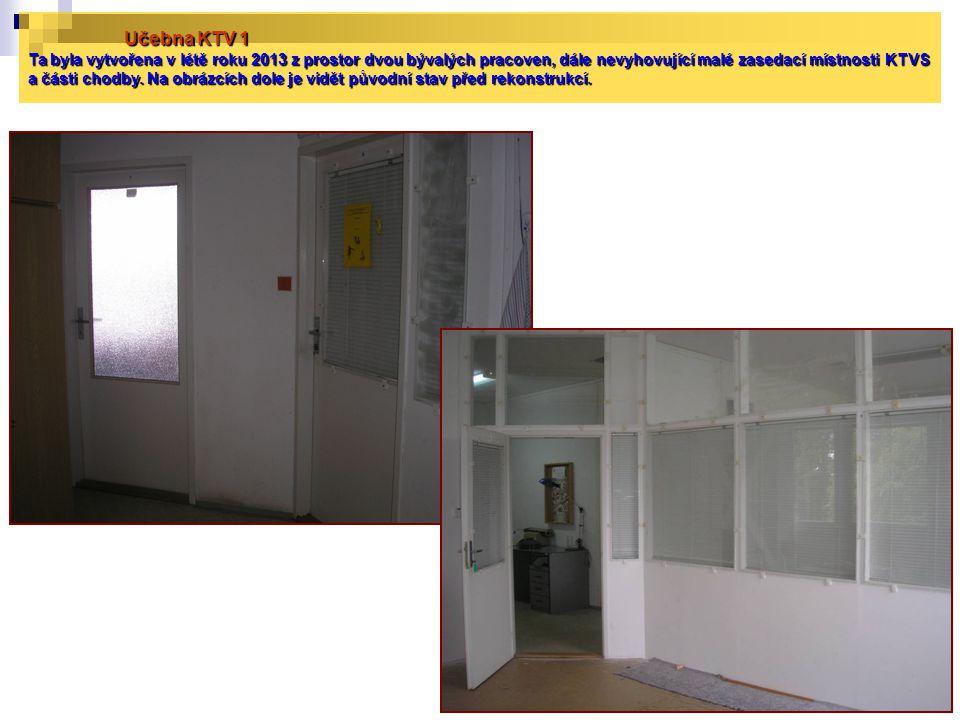 Učebna KTV 1 Ta byla vytvořena v létě roku 2013 z prostor dvou bývalých pracoven, dále nevyhovující malé zasedací místnosti KTVS a části chodby. Na ob