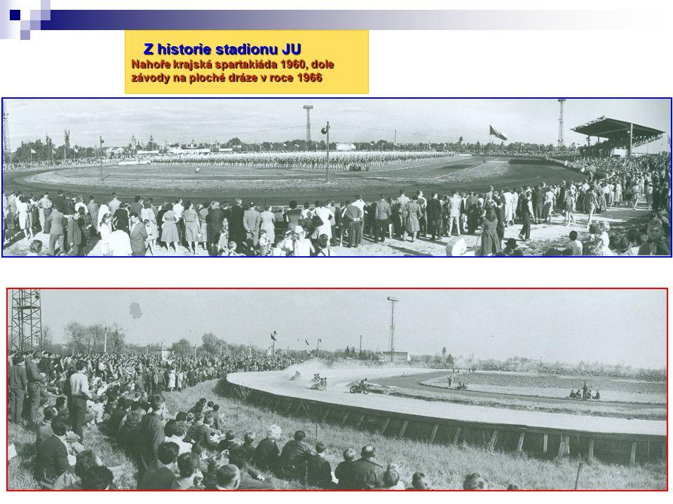 Z historie stadionu JU Nahoře krajská spartakiáda 1960, dole závody na ploché dráze v roce 1966 Z historie stadionu JU Nahoře krajská spartakiáda 1960