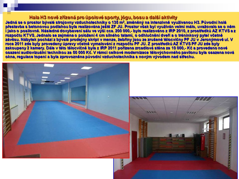 Hala H3 nově zřízená pro úpolové sporty, jógu, bosu a další aktivity Jedná se o prostor bývalé strojovny vzduchotechniky o 135 m 2, změněný na intenzi