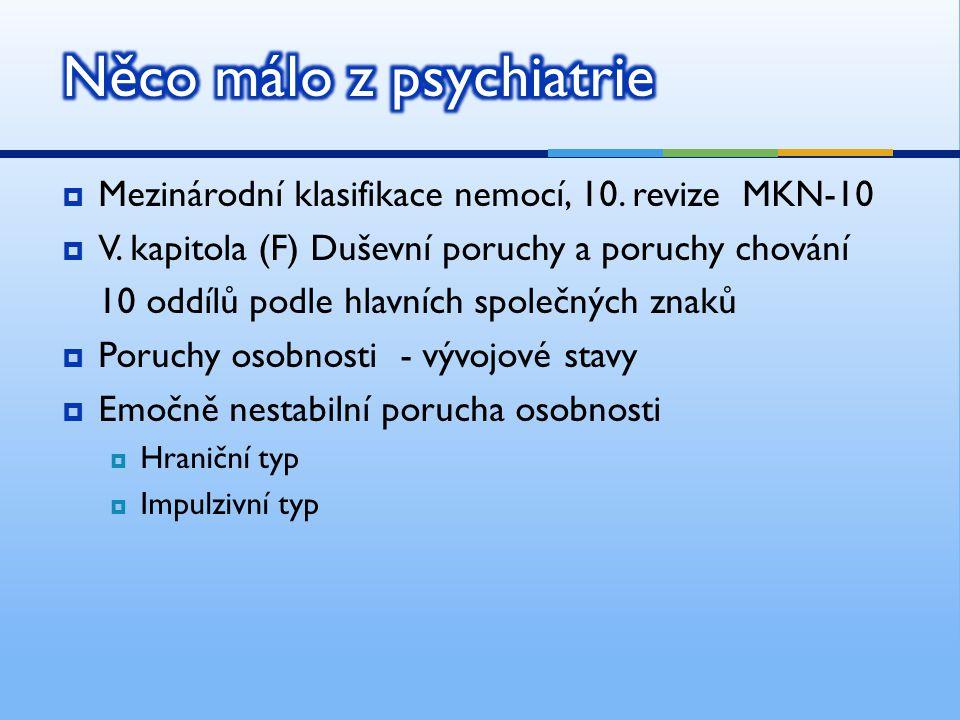  Deskriptivní diagnostika (podle převládajících projevů v chování)  kritéria MKN-10  kritéria DSM-III  Diagnostické interview hraničních osobností – DIB (příloha 1)  Psychologické testy  strukturované – Wechslerův test  nestrukturované – Rorschachův test Diagnostika hraniční poruchy osobnosti