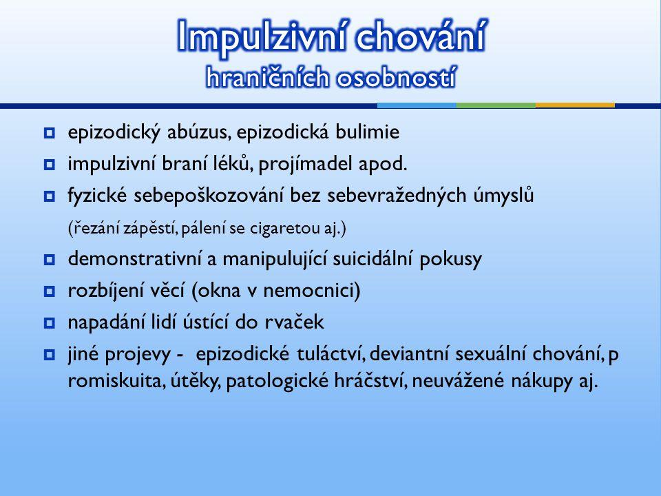  epizodický abúzus, epizodická bulimie  impulzivní braní léků, projímadel apod.