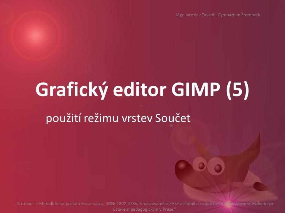 "Grafický editor GIMP (5) použití režimu vrstev Součet ""Dostupné z Metodického portálu www.rvp.cz, ISSN: 1802-4785, financovaného z ESF a státního rozp"