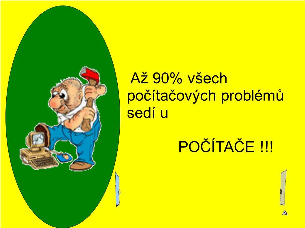 Až 90% všech počítačových problémů sedí u POČÍTAČE !!!