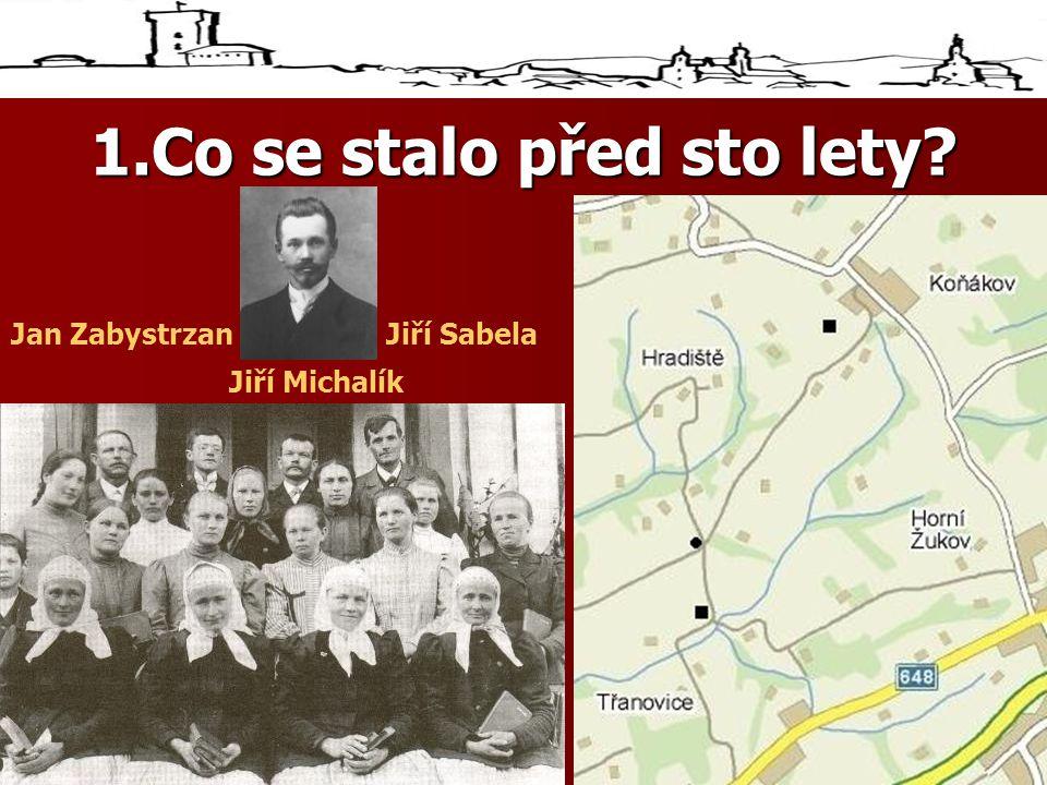 1.Co se stalo před sto lety? Jan ZabystrzanJiří Sabela Jiří Michalík
