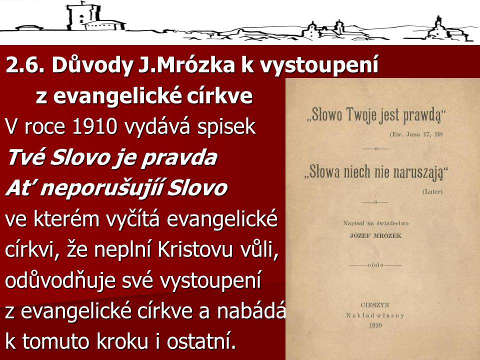 2.6. Důvody J.Mrózka k vystoupení z evangelické církve z evangelické církve V roce 1910 vydává spisek Tvé Slovo je pravda Ať neporušujíí Slovo ve kter