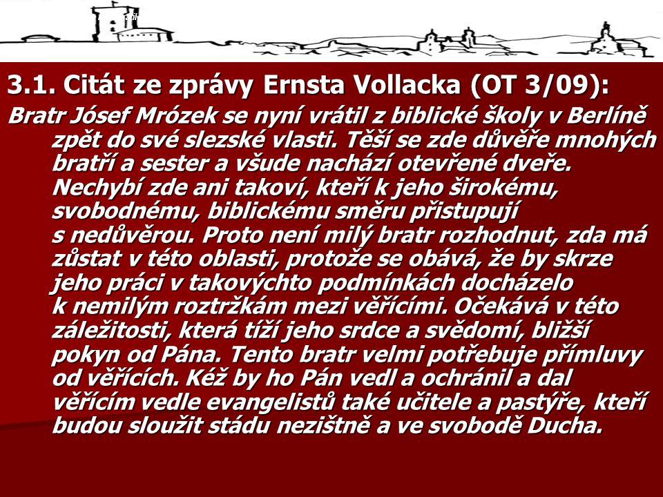 3.1. Citát ze zprávy Ernsta Vollacka (OT 3/09): Bratr Jósef Mrózek se nyní vrátil z biblické školy v Berlíně zpět do své slezské vlasti. Těší se zde d