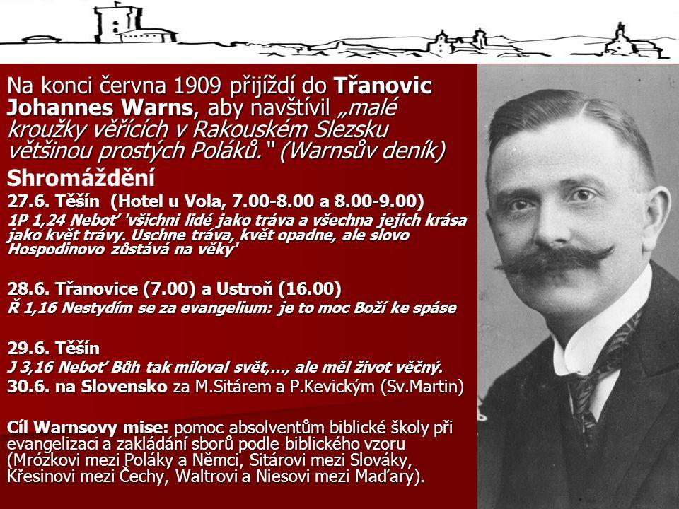 """Na konci června 1909 přijíždí do Třanovic Johannes Warns, aby navštívil """"malé kroužky věřících v Rakouském Slezsku většinou prostých Poláků. (Warnsův deník) Shromáždění 27.6."""