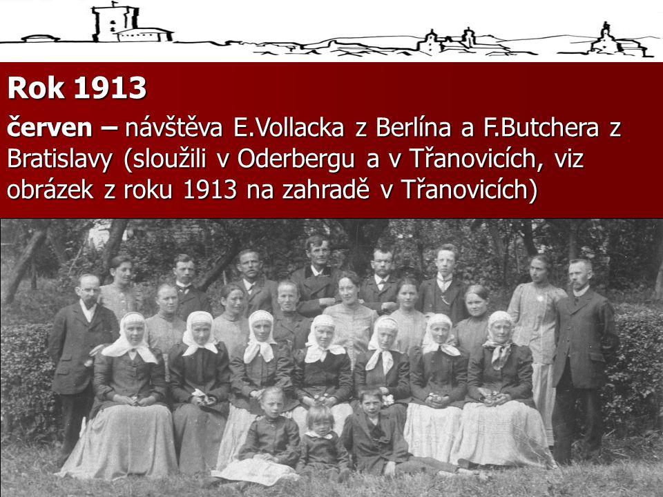 Rok 1913 červen – návštěva E.Vollacka z Berlína a F.Butchera z Bratislavy (sloužili v Oderbergu a v Třanovicích, viz obrázek z roku 1913 na zahradě v Třanovicích)