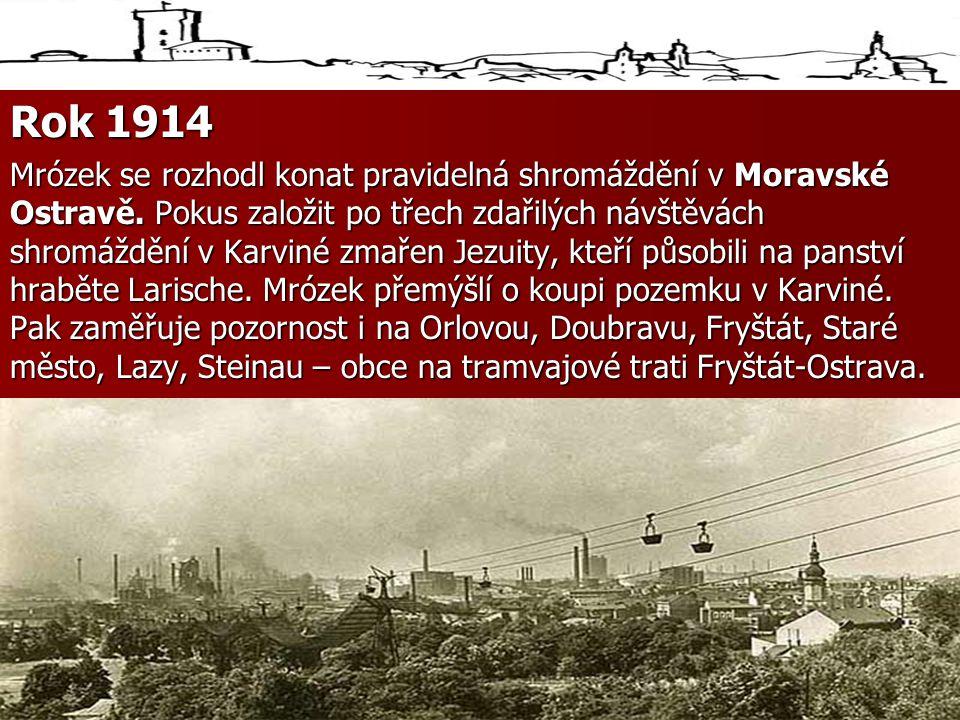 Rok 1914 Mrózek se rozhodl konat pravidelná shromáždění v Moravské Ostravě.